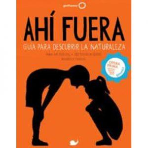 Ahí fuera: guía para descubrir la naturaleza de Maria Ana Peixe Dias