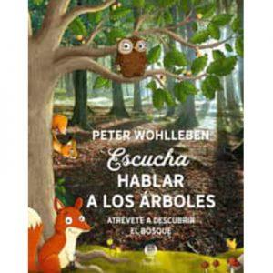 Escucha hablar a los árboles: Atrévete a descubrir el bosque de Peter Wohlleben