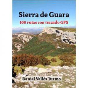 Sierra de Guara: (Somontano y Sobrarbe) 100 rutas con trazado GPS de Daniel Vallés Turmo